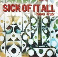 Sick of it all-Yours truly