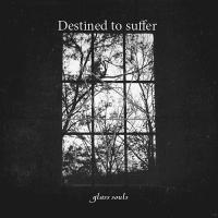 Destined to Suffer-Glass Souls