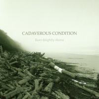 Cadaverous Condition-Burn Brightly Alone