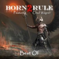 Born2Rule feat. Chad Wagner-Best Of