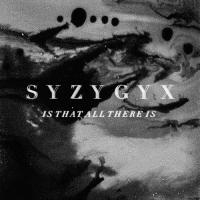 SYZYGYX-Is That All There Is