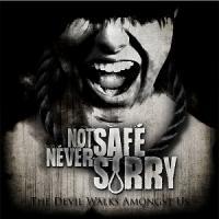 Not Safe, Never Sorry-The Devil Walks Amongst Us