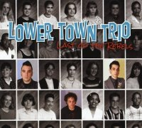 Lower Town Trio-Last Of The Rebels