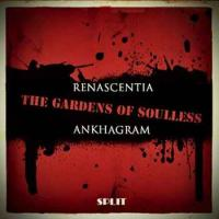 Renascentia / Ankhagram-The Gardens Of Soulless (Split)