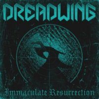 Dreadwing-Immaculate Resurrection