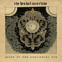 The Bendal Interlude-Reign Of The Unblinking Eye