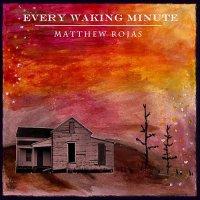 Matthew Rojas-Every Waking Minute