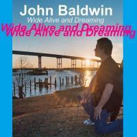 John Baldwin-Wide Alive And Dreaming