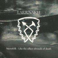 Larrnakh-Necrofolk: Like The Silken Shrouds Of Death