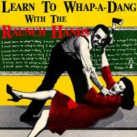 The Raunch Hands-Learn To Whap-A-Dang