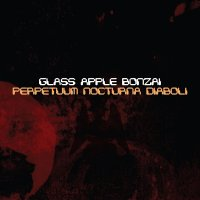 Glass Apple Bonzai-Perpetuum Nocturna Diaboli