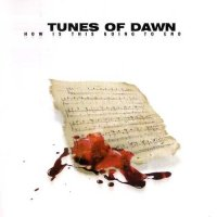 Tunes of Dawn-How Is This Going To End