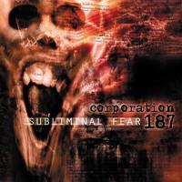 Corporation 187-Subliminal Fear
