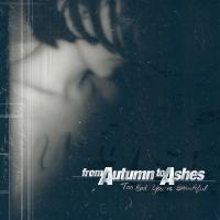 From Autumn to Ashes-Too Bad You\'re Beautiful [Remastered 2005]