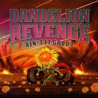 Dandelion Revenge - Aint It Good? mp3