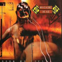 Machine Head-Burn My Eyes