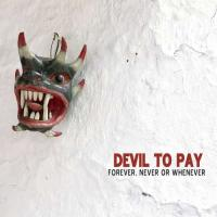 Devil to Pay-Forever, Never or Whenever