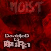 Doomed To Burn-Moist