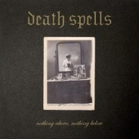 Death Spells-Nothing Above, Nothing Below
