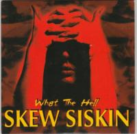 Skew Siskin-What The Hell