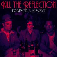 Kill the Reflection - Forever and Always mp3