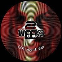 2 Weeks-Live Your Way