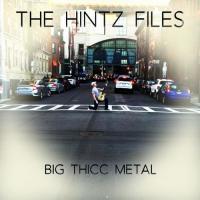 The Hintz Files-Big Thicc Metal
