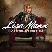 Lisa Mann-Hard Times, Bad Decisions