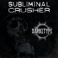 Subliminal Crusher-Darketype