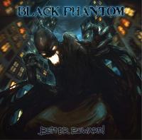 Black Phantom-Better Beware!