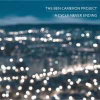 The Ben Cameron Project-A Cycle Never Ending
