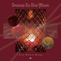 Trance To The Moon-Fire Within Glass