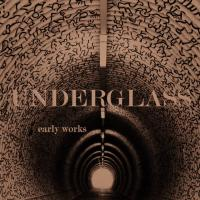 Underglass-Early Works