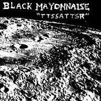 Black Mayonnaise-TTSSATTSR