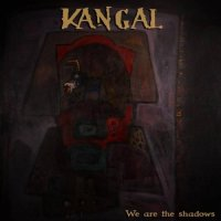 Kangal-We Are the Shadows