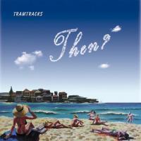 Tramtracks-Then?