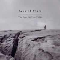 Seas Of Years-The Ever Shifting Fields