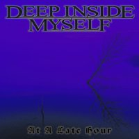 Deep Inside Myself-At A Late Hour