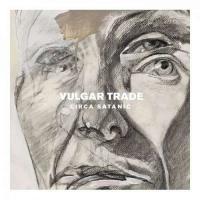 Vulgar Trade-Circa Satanic
