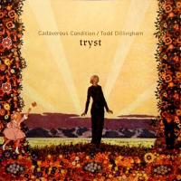 Cadaverous Condition & Todd Dillingham-Tryst (Split)