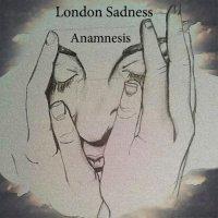 London Sadness-Anamnesis