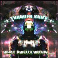 Thunder Knife-What Dwells Within