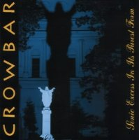 Crowbar-Sonic Excess In Its Purest Form