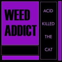 Weed Addict-Acid Killed The Cat