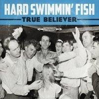 Hard Swimmin' Fish-True Believer