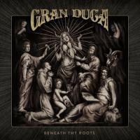 Gran Duca-Beneath Thy Roots