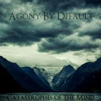 Agony By Default-Catastrophes Of The Mind