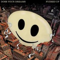 Fucked Up-Dose Your Dreams