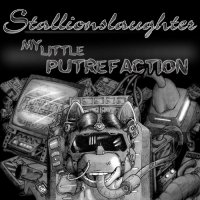 Stallionslaughter-My Little Putrefaction