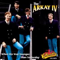 The Arkay IV-When We Was Younger... Than Yesterday 1966-68